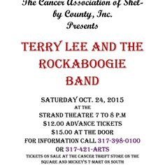 TERRY Lee and the RockaBoogie Band – The Cancer Association of Shelby County, Inc. Presents TERRY Lee and the RockaBoogie Band Saturday Oct. 24, 2015 At the Strand Theatre 7 to 8 p.m $12.00 Advance Tickets $15.00 at the Door For Information call 317-398-0100 or 317-421-arts Tickets on Sale at the cancer thrift store on the square and mickey's T-Mart on south Harrison in Shelbyville, IN