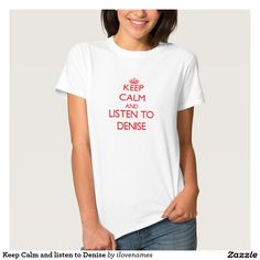 Keep Calm and listen to Denise Tshirts