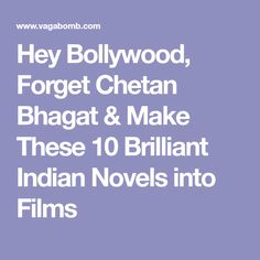 Hey Bollywood, Forget Chetan Bhagat & Make These 10 Brilliant Indian Novels into Films
