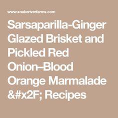 Sarsaparilla-Ginger Glazed Brisket and Pickled Red Onion–Blood Orange Marmalade / Recipes