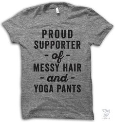 Proud Supporter Of Messy Hair and Yoga Pants!
