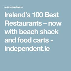 Ireland's 100 Best Restaurants – now with beach shack and food carts - Independent.ie
