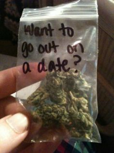 That's how I Met My Husband. I Said No So We Went Outside and I Smoked It..He still Tried. I Guess He Meant It..