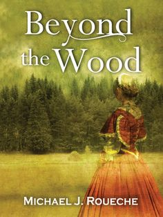 Beyond the Wood by Michael Roueche Historical Romance Novel 4stars (there's a sequel coming soon!)  |Bloggeretterized click for review