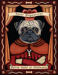 YEP! Pug Art - Saint Pugnacious - Patron Saint of Obstinance - 8x10 art print by Krista Brooks. $20.00, via Etsy.