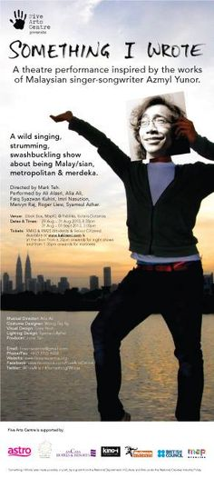 "5th Aug : Five Arts Centre Presents ""Something I Wrote""; A Wild Singing, Strumming, Swashbuckling Show about being Malaysian, metropolitan and merdeka. Something I Wrote is directed by Mark Teh — http://on.fb.me/1bT4SiX"