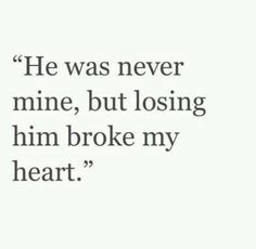 He was never mine. #Heartbreakquotes