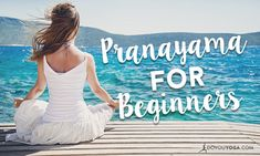 Want to do pranayama but not sure where to start? Here's a quick quide to 5 types of yogic breathing exercises or pranayama for beginners to help you out.