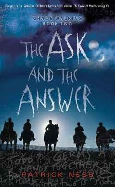 The Ask and the Answer by Patrick Ness Chaos Walking book 2. Holy crap. This book series is amazing