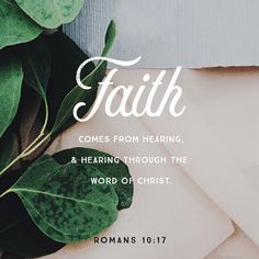 """So then faith cometh by hearing, and hearing by the word of God."" ‭‭Romans‬ ‭10:17‬ ‭KJV‬‬ http://bible.com/1/rom.10.17.kjv"