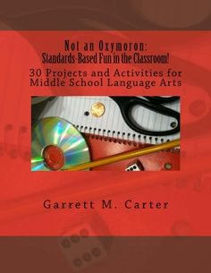 Not an Oxymoron: Standards-Based Fun in the Classroom!: 30 Projects and Activities for Middle School Language Arts