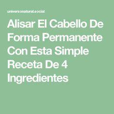 Alisar El Cabello De Forma Permanente Con Esta Simple Receta De 4 Ingredientes