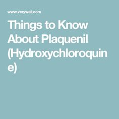 Things to Know About Plaquenil (Hydroxychloroquine)