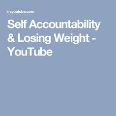Self Accountability & Losing Weight - YouTube