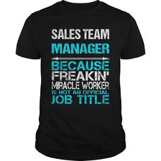 Sales Team Manager Because Freaking Miracle Worker Isn't An Official Job Title T- Shirt  Hoodie Team Manager