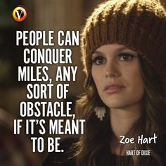 "Zoe Hart (Rachel Bilson) in Hart of Dixie: ""People can conquer miles, any sort of obstacle, if it's meant to be."" #quote #seriesquote #superguide"
