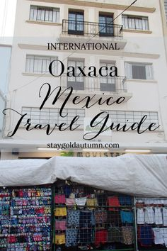 A travel guide to Oaxaca, Mexico.  Ever thought about visiting?  Pin now, read later   Stay gold Autumn