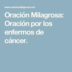 Oración Milagrosa: Oración por los enfermos de cáncer.