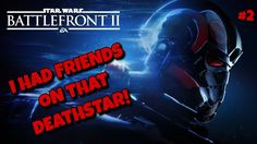 I HAD FRIENDS ON THAT DEATHSTAR Star Wars Battlefront 2 Part2