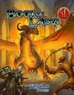 Book of Lairs for 5th Edition by Wolfgang Baur, Steve Winter, James J. Haeck, Brian Engard, Jon Sawatsky, Mike Shea, Michael Welham, Greg Marks, Marc Radle, Jeff Grubb, Robert Adducci, Shawn Merwin, Enrique Bertran. Fight the Monster in its Den... If You Dare! Book of Lairs brings you 24 great monster lairs for 5th Edition play of the world's greatest roleplaying game! Each of these exciting and unusual battlegrounds comes with a complete short adventure, including a hook, area hazards...