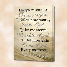 FRAMED CANVAS PRINT Happy moments, Praise God. Difficult moments, Seek God. Quiet moments, Worship God. Painful moments, Trust God. Every moment, Thank God.(16''width x 22'' Height) cute wall art sayings prayer church Jesus pray Lord strength Epic Designs http://smile.amazon.com/dp/B00EXUYMWK/ref=cm_sw_r_pi_dp_OZQBub1B3DFQK