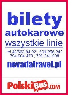 Bilety autokarowe. Wszystkie linie . Zapraszamy Nevada Travel Łódź ul. Tuwima 48 tel. 42-663-94-92 , 601-256-242 , 791-241-908 Zgierz ul. Powstańców Śląskich 21 tel.794-904-473 sprzedaż on-line  piszcie odważnie ! nevadatravel@wp.pl www.nevadatravel.pl