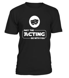 "# May The Acting Be With You Funny Acting Theatre T Shirt Gift .  Special Offer, not available in shops      Comes in a variety of styles and colours      Buy yours now before it is too late!      Secured payment via Visa / Mastercard / Amex / PayPal      How to place an order            Choose the model from the drop-down menu      Click on ""Buy it now""      Choose the size and the quantity      Add your delivery address and bank details      And that's it!      Tags: This is the perfect…"
