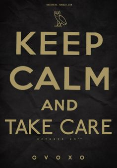 Keep Calm and Take Care Drake Keep Calm Posters, Keep Calm Quotes, Octobers Very Own, Quotes App, Drake Quotes, More Than Words, Instagram Quotes, Note To Self, Take Care
