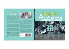 "Book Cover Design for ""A SIMPLE Systems Engineering Guide for Success"" written by Daymond E. Lavine, designed by Moksha Media of Dallas - Daymond E. Best Book Cover Design, Best Book Covers, Systems Engineering, Web Development, Good Books, Dallas, Success, Branding, Simple"