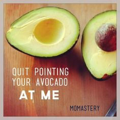 Love this post from @momastery: Quit Pointing Your Avocado At Me|Glennon Melton
