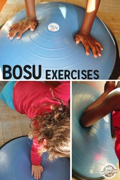Bosu Exercises. Cool way to encourage your kids to be active.