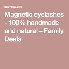 Magnetic eyelashes - 100% handmade and natural – Family Deals