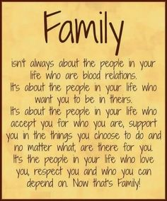 I can relate to this because I have people  I am close to and where not blood related but still feel as if family