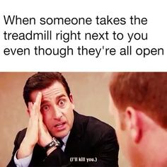 Someone Takes The Treadmill Right Next To You When Someone Takes The Treadmill Right Next To You - Or when they change the TV you're clearly watching!When Someone Takes The Treadmill Right Next To You - Or when they change the TV you're clearly watching!