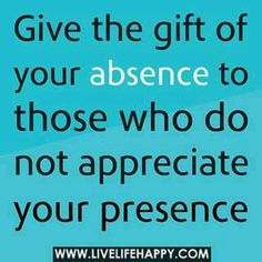 """HELP THYSELF_spend your self wisely.......""""Give the git of your absence to those who do not appreciate your presence."""""""