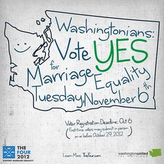 Washingtonians: vote YES for marriage equality and approve R-74.  Get involved at Washington United for Marriage.  Daily content at http://www.thefour.com.