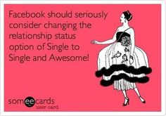 Single and awesome status!