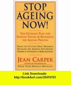 STOP AGEING NOW ULTIMATE PLAN FOR STAYING YOUNG AND REVERSING THE AGEING PROCESS (9780722531877) JEAN CARPER , ISBN-10: 0722531877  , ISBN-13: 978-0722531877 ,  , tutorials , pdf , ebook , torrent , downloads , rapidshare , filesonic , hotfile , megaupload , fileserve