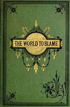 *********ESTHER LIKES *******Book cover. The world to blame. 1874.