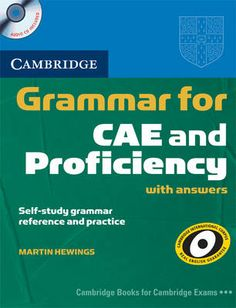 Hewings, Martin. Grammar for CAE and Proficiency : with answers. Cambridge : Cambridge University Press, 2009. 296 p. + 2 discos (CD-DA). ISBN 978-0-521-71375-7 Catálogo UPM: http://marte.biblioteca.upm.es/uhtbin/cgisirsi/x/y/0/05?searchdata1=978-0-521-71375-7{020}