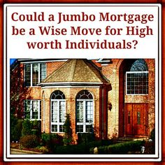 Post image for Could a Jumbo Mortgage be a Wise Move for High Worth Individuals?