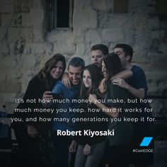 It's not how much money you make, but how much money you keep, how hard it works for you, and how many generations you keep it for. –Robert Kiyosaki