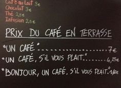 Tiered politeness pricing- A French Cafe is Charging Rude Customers More for Coffee Rude Customers, Super Memes, One Cafe, How To Order Coffee, French Cafe, French Food, French Country, French Restaurants, Learn French