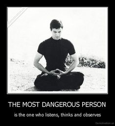 #martialarts - the most dangerous person is the one who listens, thinks and observes. www.quantummartialarts.com.au