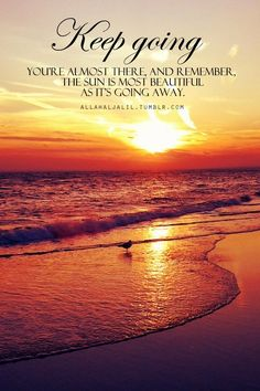 Almost There, Morning Greetings Quotes, Going Away, Good Morning Images, Keep Going, Islamic Quotes, Life Lessons, Paths