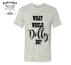 A personal favorite from my Etsy shop https://www.etsy.com/listing/485826117/what-would-dolly-do-unisex-t-shirt