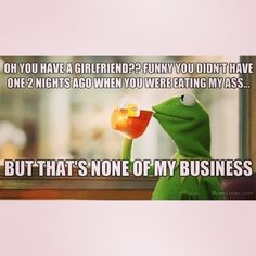 """Funny Kermit Quotes none of my business 