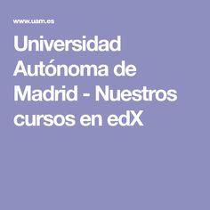 Universidad Autónoma de Madrid  - Nuestros cursos en edX