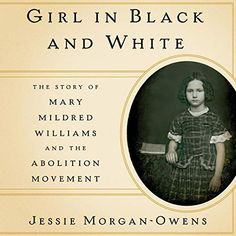 Girl in Black and White: The Story of Mary Mildred Williams and the Abolition Movement (Audiobook) Relationship Test, Steve White, Space Pirate, Seven Years Old, Harriet Tubman, Meaning Of Life, Oppression, Book Format