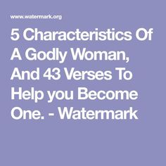 5 Characteristics Of A Godly Woman, And 43 Verses To Help you Become One. - Watermark